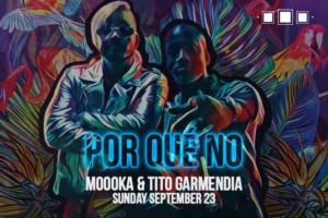 POR QUE NO: DJ MOOOKA & TITO GARMENDIA